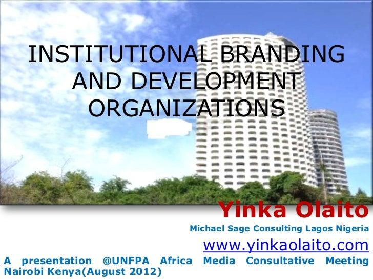 INSTITUTIONAL BRANDING      AND DEVELOPMENT       ORGANIZATIONS                                 Yinka Olaito              ...