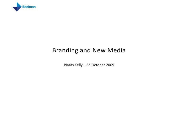 Branding and New Media Piaras Kelly – 6 th  October 2009