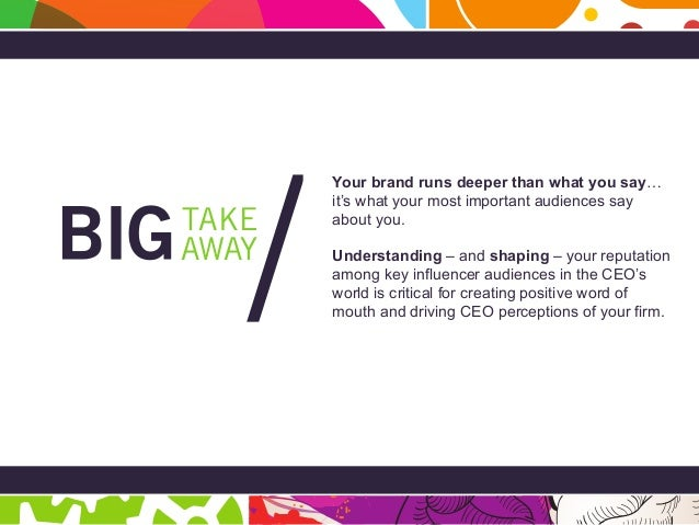 Page 33 BIG Takeaway AWAY TAKE / Your brand runs deeper than what you say… it's what your most important audiences say abo...