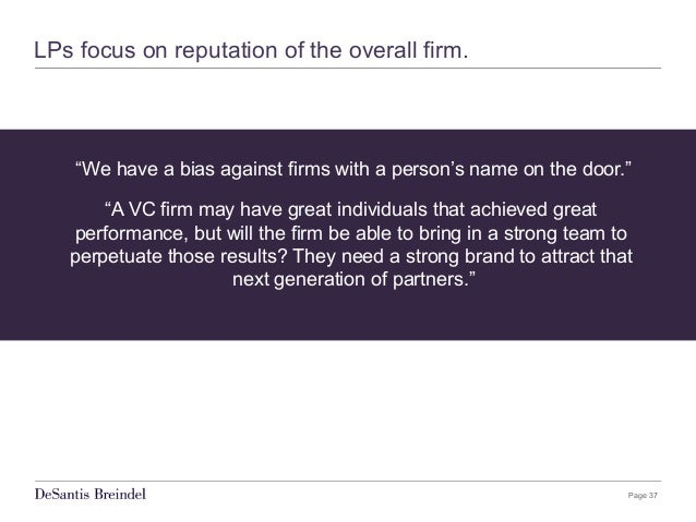 """Page 37 LPs focus on reputation of the overall firm. """"We have a bias against firms with a person's name on the door."""" """"A V..."""