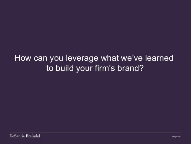 Page 48 How can you leverage what we've learned to build your firm's brand?