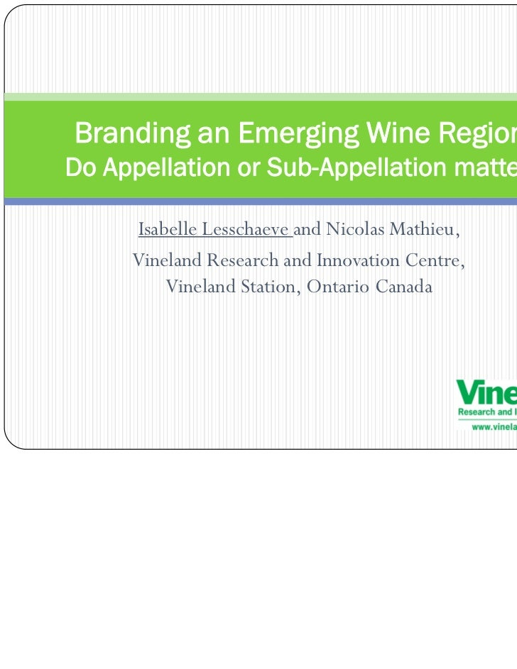 Branding an Emerging Wine Region:Do Appellation or Sub-Appellation matter?      Isabelle Lesschaeve and Nicolas Mathieu,  ...