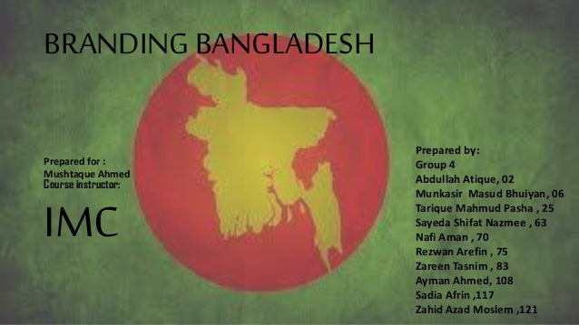 branding bangladesh Nation branding: story of bangladesh introduction interest in the concept and practice of nation branding has proliferated in recent years, as more and more governments around the world attempt to attach the power of commercial branding techniques in order to improve their country's image and reputation across a wide range of sectors.