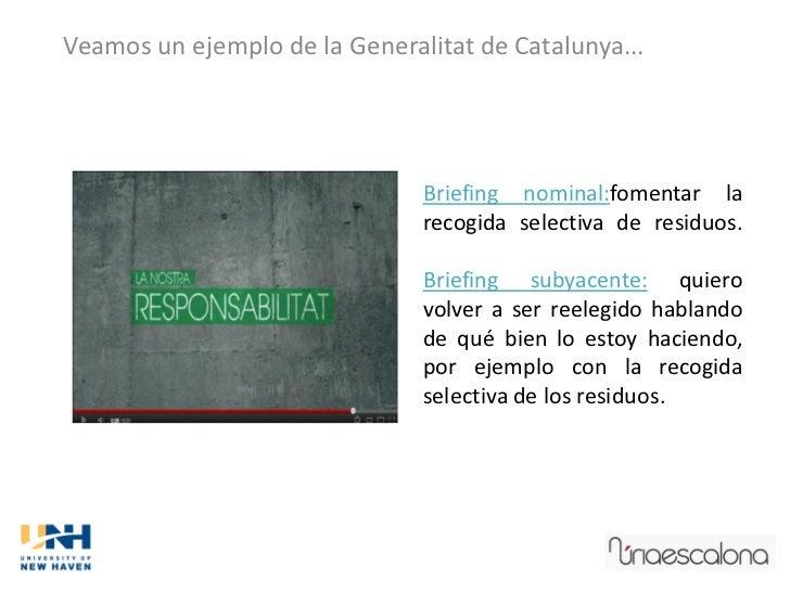 Veamos un ejemplo de la Generalitat de Catalunya...                               Briefing nominal:fomentar la            ...