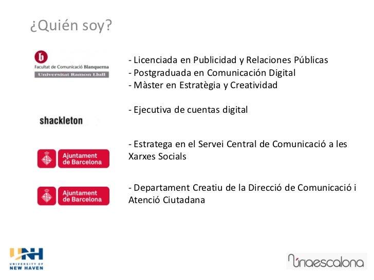 ¿Quién soy?              - Licenciada en Publicidad y Relaciones Públicas              - Postgraduada en Comunicación Digi...
