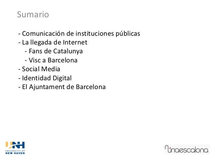 Sumario- Comunicación de instituciones públicas- La llegada de Internet   - Fans de Catalunya   - Visc a Barcelona- Social...