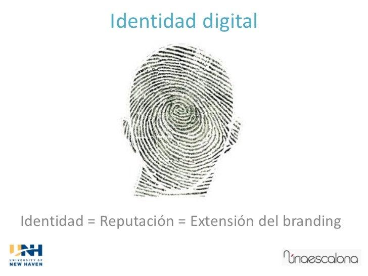 Identidad digitalIdentidad = Reputación = Extensión del branding