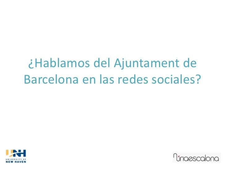 ¿Hablamos del Ajuntament deBarcelona en las redes sociales?