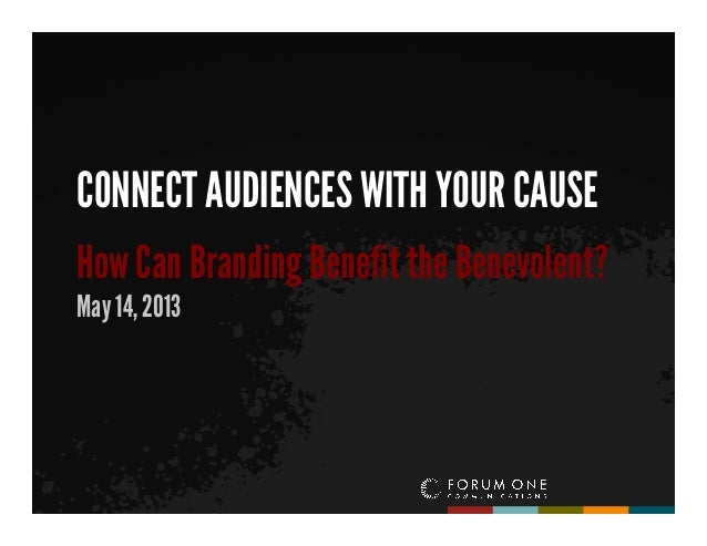 CONNECT AUDIENCES WITH YOUR CAUSEHow Can Branding Benefit the Benevolent?May 14, 2013