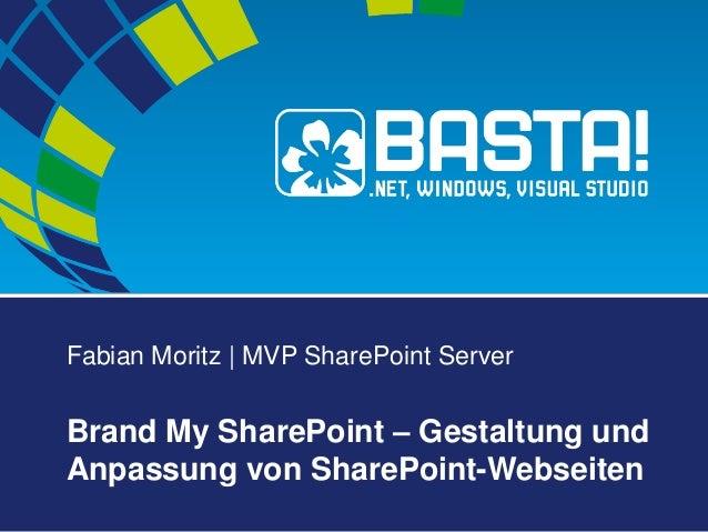 Fabian Moritz | MVP SharePoint Server Brand My SharePoint – Gestaltung und Anpassung von SharePoint-Webseiten