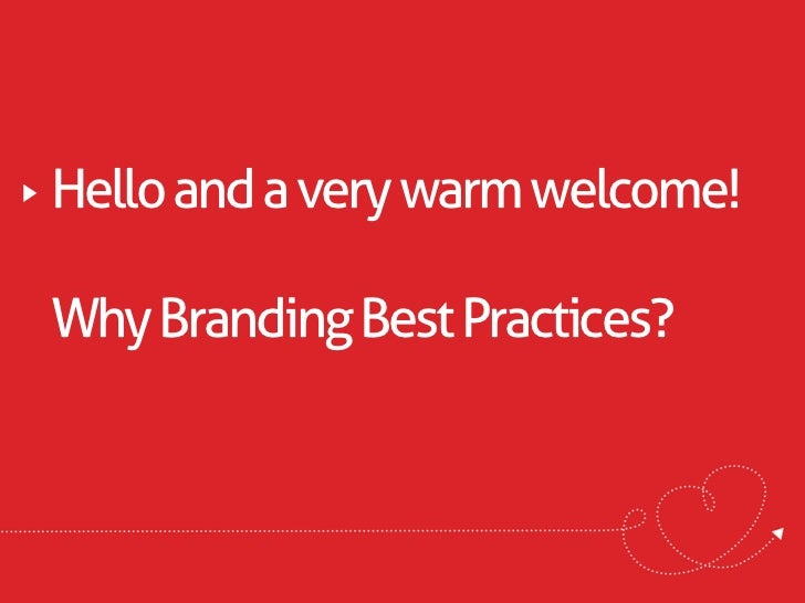 Hello and a very warm welcome!Why Branding Best Practices?