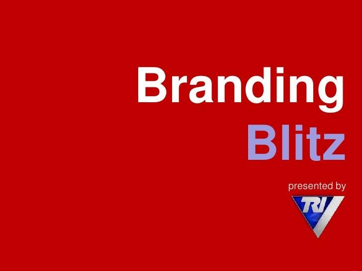 Branding Blitzpresented by<br />