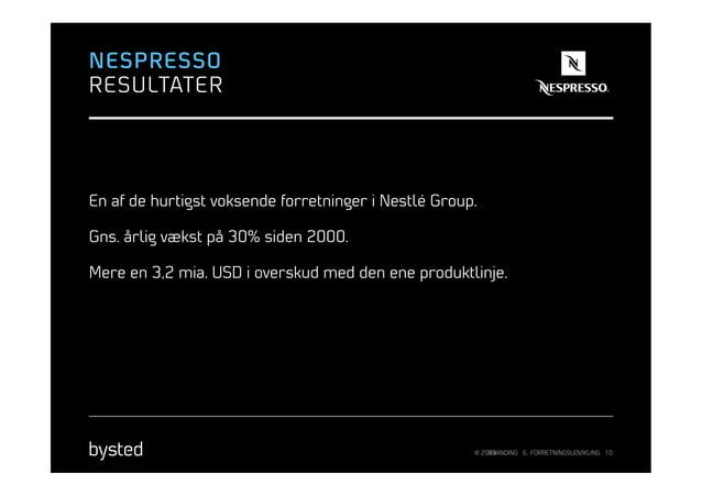 NESPRESSORESULTATEREn af de hurtigst voksende forretninger i Nestlé Group.Gns. årlig vækst på 30% siden 2000.Mere en 3,2 m...
