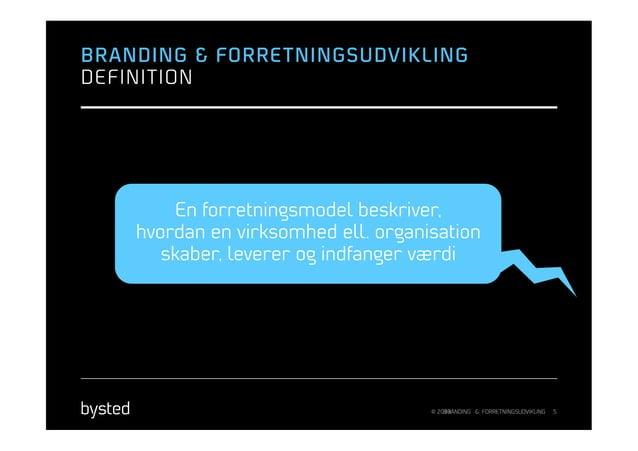 BRANDING & FORRE TNINGSUDVIKLINGDEFINITION         En forretningsmodel beskriver,    hvordan en virksomhed ell. organisati...
