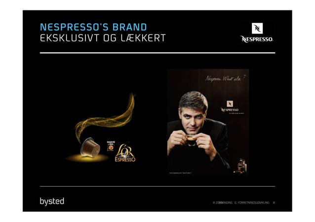 NESPRESSO'S BRANDEKSKLUSIV T OG LÆKKERT                         © 2013                             BRANDING & FORRETNINGSU...