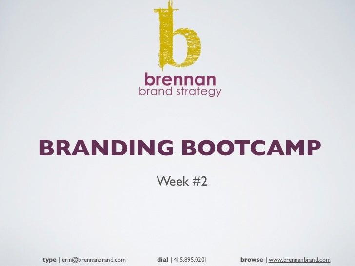 BRANDING BOOTCAMP                               Week #2type   erin@brennanbrand.com   dial   415.895.0201   browse   www.b...