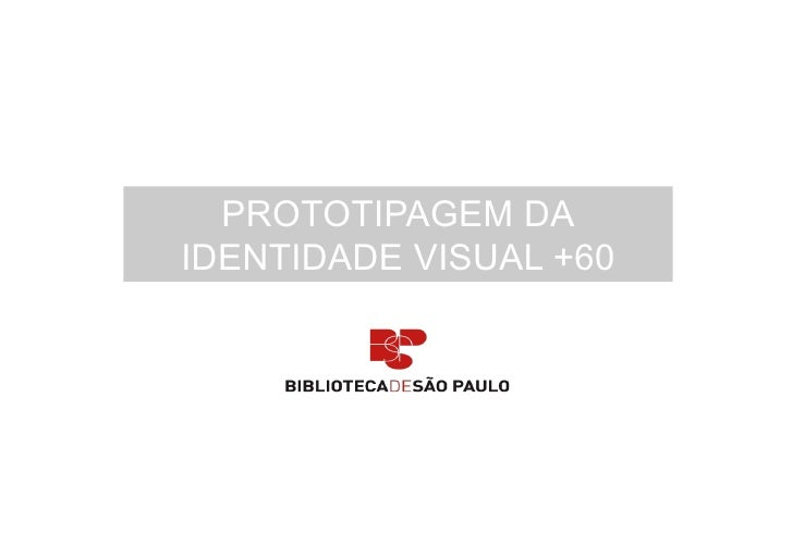 PROTOTIPAGEM DAIDENTIDADE VISUAL +60