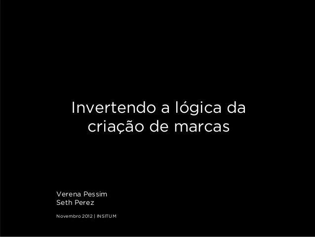 Invertendo a lógica da            CAPA       criação de marcasVerena PessimSeth PerezNovembro 2012 | INSITUM