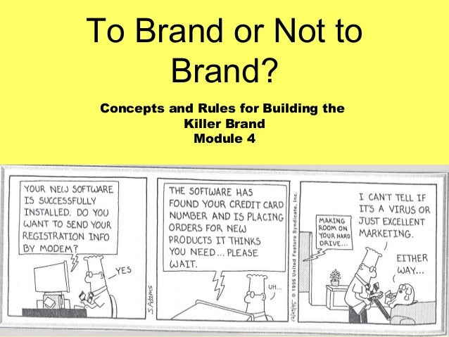 To Brand or Not to     Brand?Concepts and Rules for Building the           Killer Brand            Module 4
