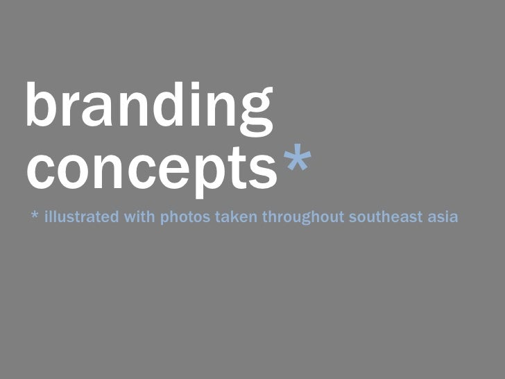 branding<br />* illustrated with photos taken throughout southeast asia<br />concepts*<br />