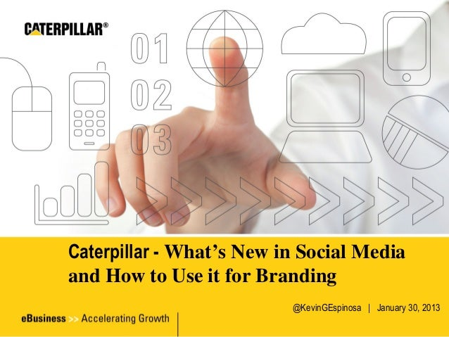 Caterpillar - What's New in Social Mediaand How to Use it for Branding                          @KevinGEspinosa | January ...