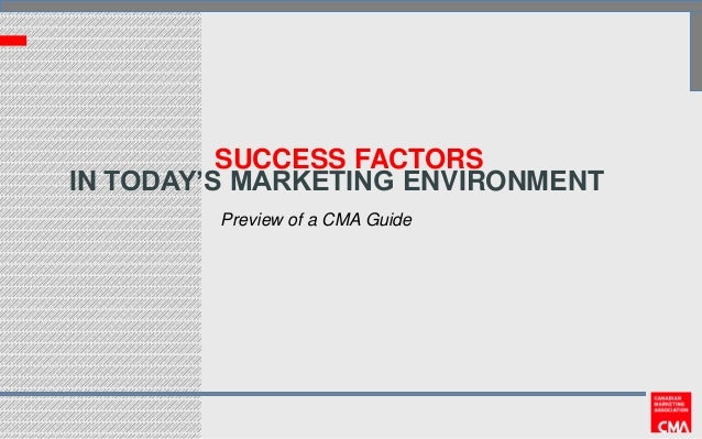 SUCCESS FACTORS IN TODAY'S MARKETING ENVIRONMENT Preview of a CMA Guide