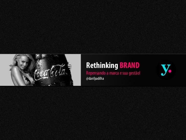 Rethinking BRANDRepensando a marca e sua gestão!@danfpadilha