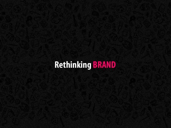 Rethinking Brand. Por Daniel Padilha Slide 3