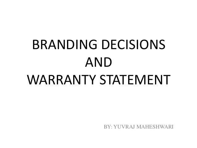 BRANDING DECISIONS AND WARRANTY STATEMENT BY: YUVRAJ MAHESHWARI