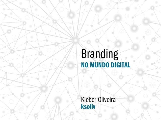 BrandingNO MUNDO DIGITALKleber Oliveiraksoliv