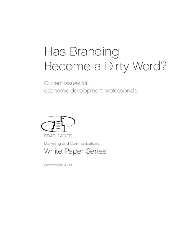 Has BrandingBecome a Dirty Word?Current issues foreconomic development professionalsEDAC / ACDEMarketing and Communication...