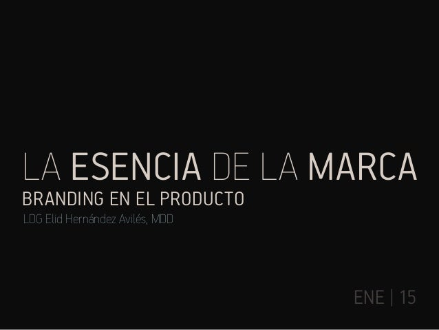 La esencia de la marca ene | 15 branding en el producto LDG Elid Hernández Avilés, MDD