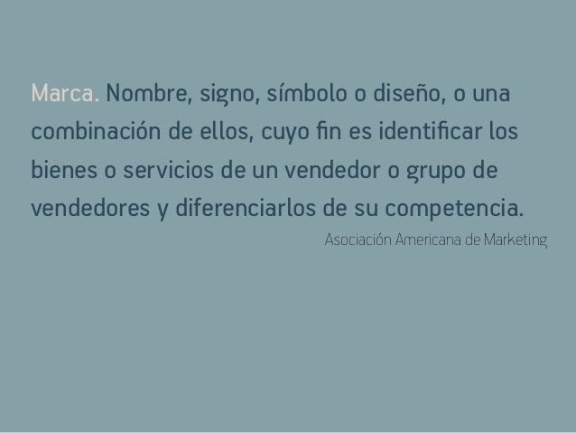 Marca. Nombre, signo, símbolo o diseño, o una combinación de ellos, cuyo fin es identificar los bienes o servicios de un v...
