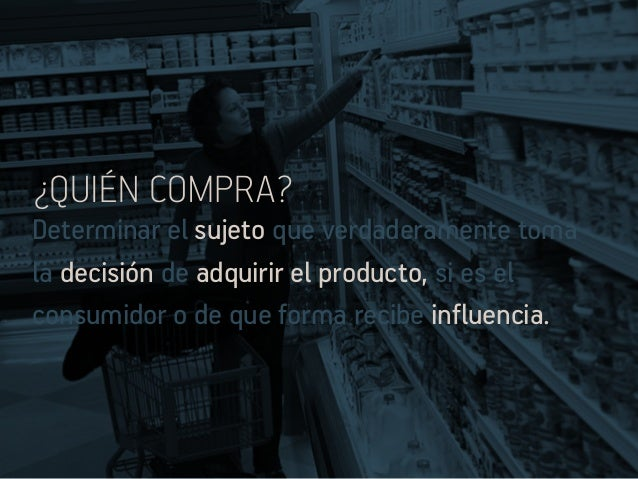 ¿cómo COMPRA? La decisión de compra la realiza de manera racional o emocional. La forma de pago es con efectivo o con tarj...