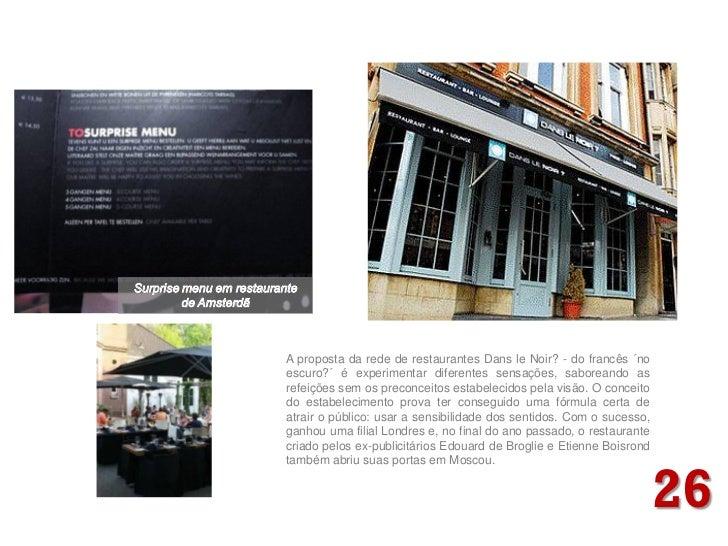 A proposta da rede de restaurantes Dans le Noir? - do francês ´noescuro?´ é experimentar diferentes sensações, saboreando ...