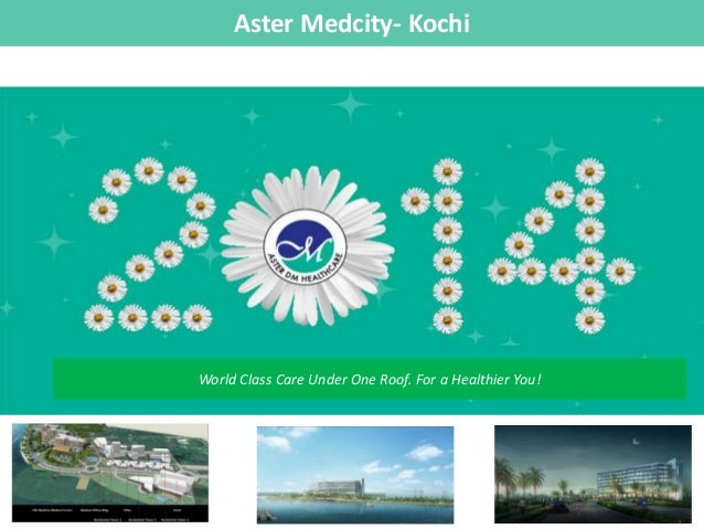 Aster Medcity- Kochi  World Class Care Under One Roof. For a Healthier You!