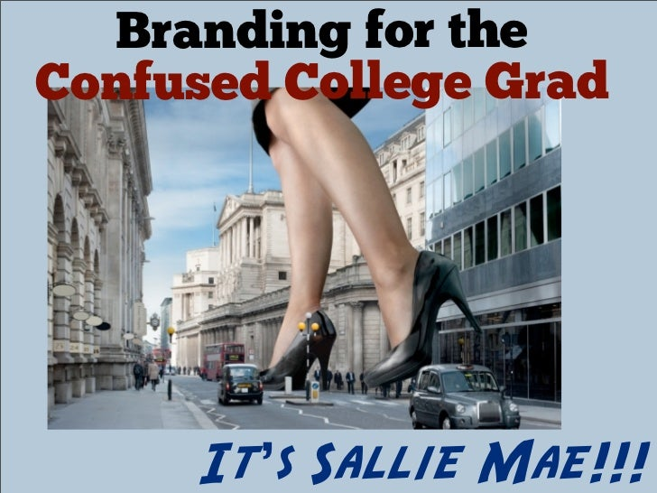 Branding for theConfused College Grad      It's Sallie Mae!!!