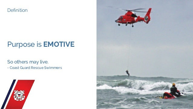 Definition Purpose is EMOTIVE So others may live. - Coast Guard Rescue Swimmers