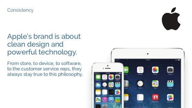 Consistency Apple's brand is about clean design and powerful technology. From store, to device, to software, to the custom...