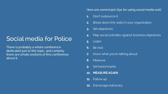 Social media for Police There is probably a whole conference dedicated just to this topic, and certainly there are whole s...