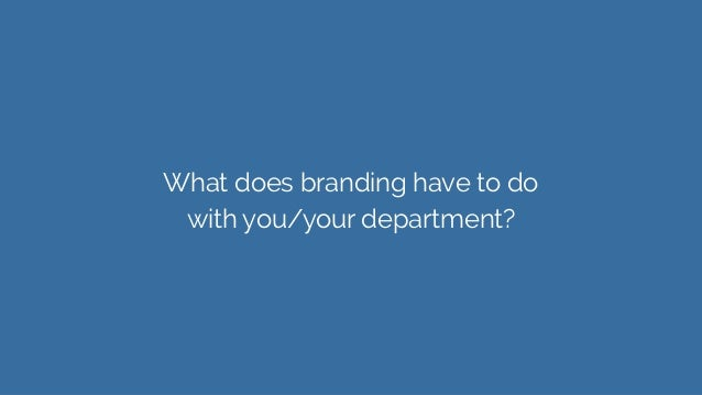 What does branding have to do with you/your department?
