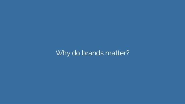 Why do brands matter?