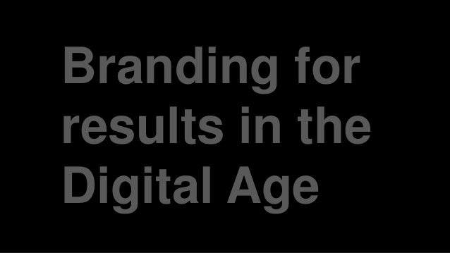 Branding for results in the Digital Age