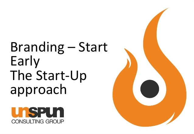 Branding  –  Start   Early     The  Start-‐Up   approach