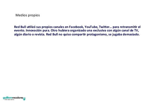 Medios propios  Red Bull uNlizó sus propios canales en Facebook, YouTube, Twi`er… para retrans...