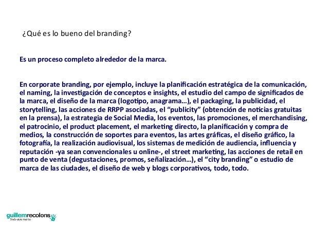 ¿Qué es lo bueno del branding? Es un proceso completo alrededor de la marca.  En corporate...