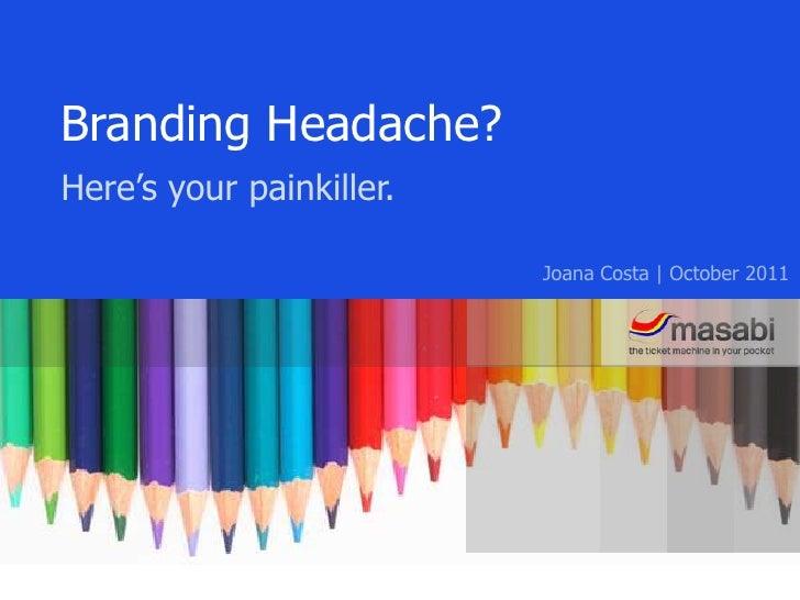 Branding Headache?<br />Here's your painkiller.<br />Joana Costa | October 2011<br />