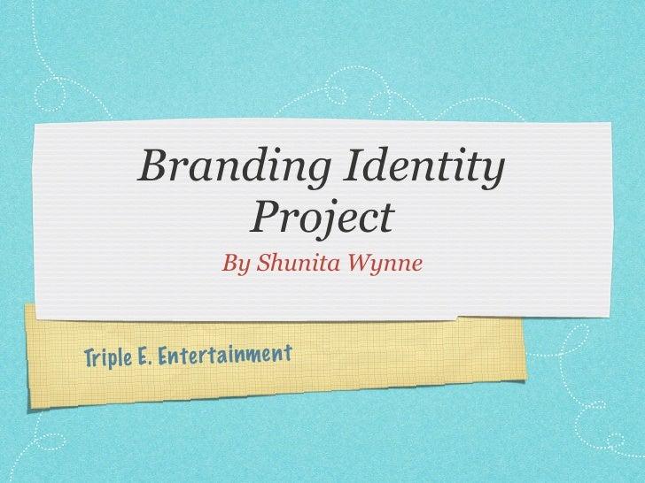 Branding Identity           Project                   By Shunita WynneTr ip le E. En te rt a inmen t