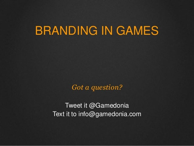 BRANDING IN GAMES  Got a question?  Tweet it @Gamedonia  Text it to info@gamedonia.com