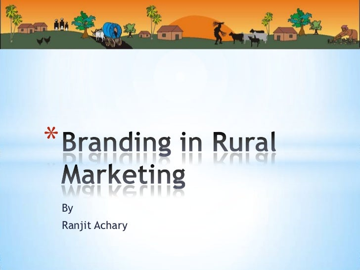branding decisions in rural marketing Branding in rural marketing 1  by ranjit achary 2  high saturation levels in urban growing awareness of brands in rural ever-growing aspirations in rural proliferation of brands in urban no effects of slow down on rural markets.